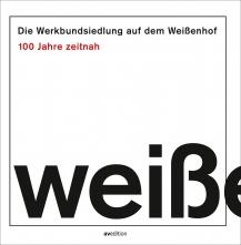 Die Werkbundsiedlung auf dem Weißenhof – 100 Jahre zeitnah